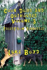 Coon Dogs and Outhouses Volume 3 Tales from Tennessee | Luke Boyd |