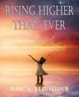 Rising Higher Than Ever | Marc a Beausejour |