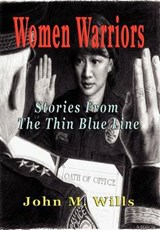 Women Warriors Stories from the Thin Blue Line | John M. Wills |