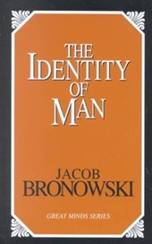 The Identity of Man | Jacob Bronowski |