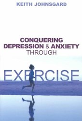 Conquering Depression and Anxiety Through Exercise | Keith Johnsgard |