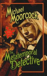 The Metatemporal Detective | Michael Moorcock |