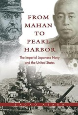 From Mahan to Pearl Harbor | Sadao Asada |
