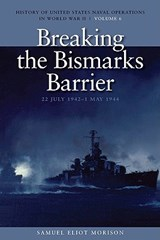 Breaking the Bismarcks Barrier, 22 July 1942-1 May 1944 | Samuel Eliot Morison |