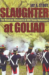 Slaughter at Goliad | Jay A. Stout |