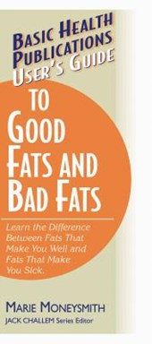 User's Guide to Good Fats and Bad Fats
