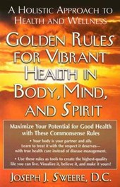 Golden Rules for Vibrant Health in Body, Mind, and Spirit | Joseph J. Sweere |