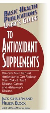 User's Guide to Antioxidant Supplements | Jack Challem |
