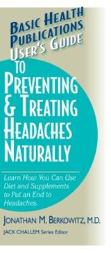 User's Guide to Preventing & Treating Headaches Naturally | Jonathan M. Berkowitz |