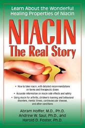 Niacin the Real Story | Hoffer, Abram ; Saul, Andrew W., Ph.D. ; Foster, Harold D. |