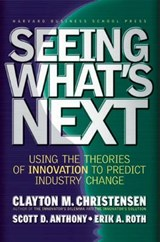 Seeing What's Next | Christensen, Clayton M. ; Anthony, Scott D. ; Roth, Erik A. |