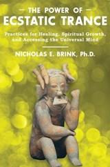 The Power of Ecstatic Trance | Nicholas E. Brink |