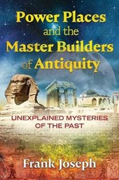 Power Places and the Master Builders of Antiquity | Frank Joseph |