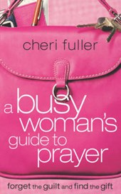 A Busy Woman's Guide to Prayer
