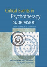 Critical Events In Psychotherapy Supervision | Ladany, Nicholas, Ph.D. ; Friedlander, Myrna L. ; Nelson, Mary Lee, Ph.D. |