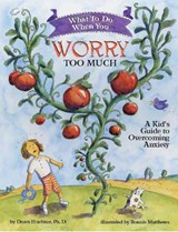 What to Do When You Worry Too Much | PhD Huebner Dawn |