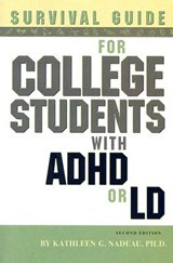 Survival Guide for College Students with ADHD or LD | Kathleen G. Nadeau |