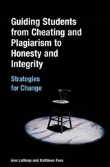 Guiding Students from Cheating And Plagiarism to Honesty And Integrity | Lathrop, Ann ; Foss, Kathleen E. |