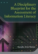 A Disciplinary Blueprint for the Assessment of Information Literacy | Dorothy Anne Warner |