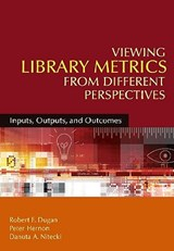 Viewing Library Metrics from Different Perspectives | Dugan, Robert E. ; Hernon, Peter ; Nitecki, Danuta A. |