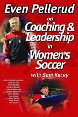 Even Pellerud On Coaching & Leadership in Women's Soccer | Sam Kucey |