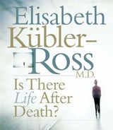 Is There Life After Death? | Elisabeth Kubler-Ross |