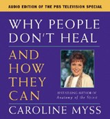 Why People Don't Heal & How They Can | Caroline Myss |