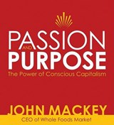 Passion and Purpose | John Mackey |