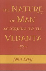 The Nature of Man According to the Vedanta | John Levy |