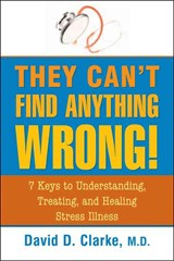They Can't Find Anything Wrong! | David D. Clarke |