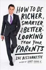 How to Be Richer, Smarter, and Better-Looking Than Your Parents | Zac Bissonnette |