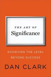 The Art of Significance | Dan Clark |