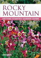 Rocky Mountain Getting Started Garden Guide | John Cretti |