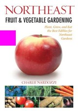 Northeast Fruit & Vegetable Gardening | Charlie Nardozzi |