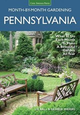 Pennsylvania Month-by-Month Gardening | Ball, Liz ; Weigel, George |