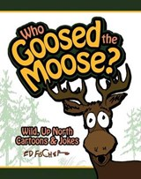 Who Goosed the Moose? | Ed Fischer |