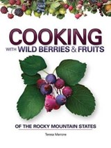 Cooking with Wild Berries & Fruits of the Rocky Mountain States | Teresa Marrone |