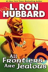 All Frontiers Are Jealous | L. Ron Hubbard |