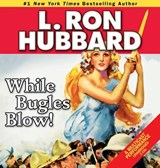 While Bugles Blow! | L. Ron Hubbard |