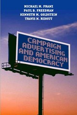 Campaign Advertising and American Democracy | Michael M. Franz; Paul B. Freedman; Kenneth M. Goldstein |