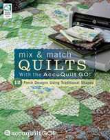 Mix & Match Quilts with the Accuquilt Go! | Elisa Sims Albury |