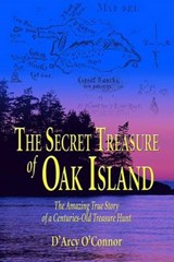 Secret Treasure of Oak Island: The Amazing True Story of a Centuries-Old Treasure Hunt | D'arcy O'connor |
