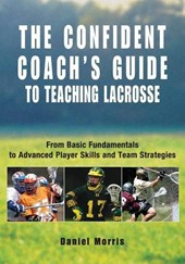 The Confident Coach's Guide to Teaching Lacrosse