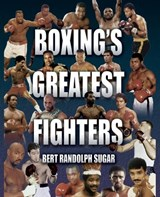 Boxing's Greatest Fighters | Bert Randolph Sugar |