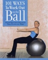 101 Ways to Work Out on the Ball | Elizabeth Gillies |