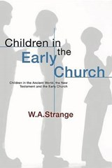 Children in the Early Church | W. a. Strange |