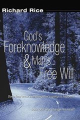 God's Foreknowledge and Man's Free Will | Richard Rice |