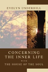 Concerning the Inner Life with the House of the Soul | Evelyn Underhill |