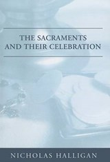 The Sacraments and Their Celebration | Nicholas Halligan |
