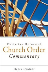 Christian Reformed Church Order Commentary | Henry DeMoor |